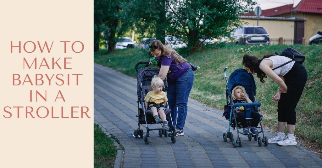 How to make babysit in a stroller