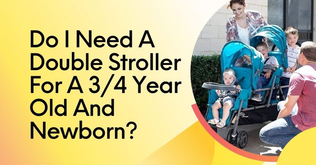Do I Need A Double Stroller For A 34Year Old And Newborn-https://www.strollereview.com/