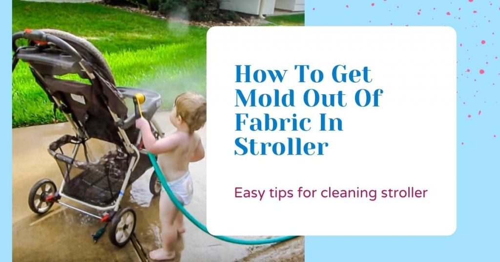 How To Get Mold Out Of Fabric In Stroller-https://www.strollereview.com/